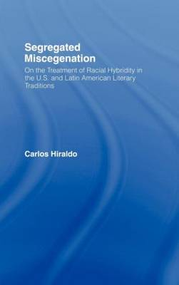 Segregated Miscegenation: On the Treatment of Racial Hybridity in the North American and Latin American Literary Traditions - Literary Criticism and Cultural Theory (Hardback)