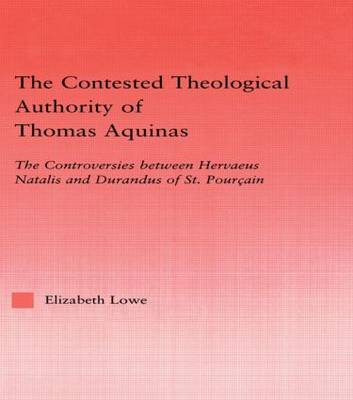 The Contested Theological Authority of Thomas Aquinas: The Controversies Between Hervaeus Natalis and Durandus of St. Pourcain, 1307-1323 - Studies in Medieval History and Culture (Hardback)
