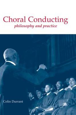 Choral Conducting: Philosophy and Practice (Hardback)