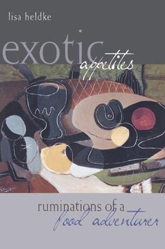 Exotic Appetites: Ruminations of a Food Adventurer (Hardback)