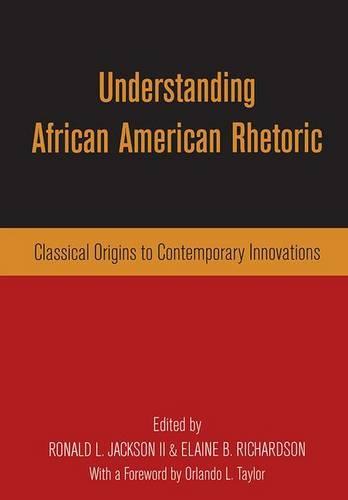 Understanding African American Rhetoric: Classical Origins to Contemporary Innovations (Hardback)