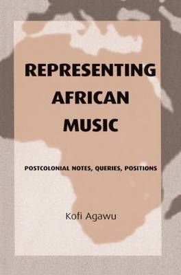 Representing African Music: Postcolonial Notes, Queries, Positions (Hardback)