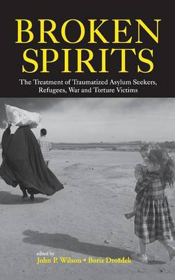 Broken Spirits: The Treatment of Traumatized Asylum Seekers, Refugees and War and Torture Victims (Hardback)