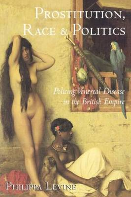 Prostitution, Race and Politics: Policing Venereal Disease in the British Empire (Paperback)