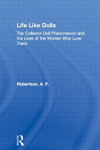 Life Like Dolls: The Collector Doll Phenomenon and the Lives of the Women Who Love Them (Paperback)