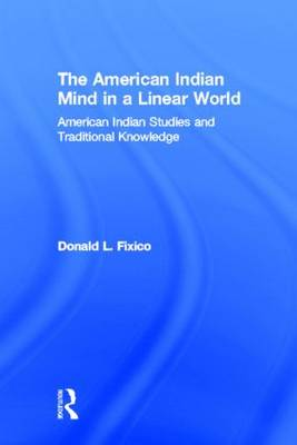 The American Indian Mind in a Linear World: American Indian Studies and Traditional Knowledge (Hardback)