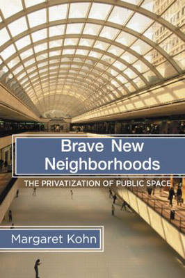 Brave New Neighborhoods: The Privatization of Public Space (Paperback)