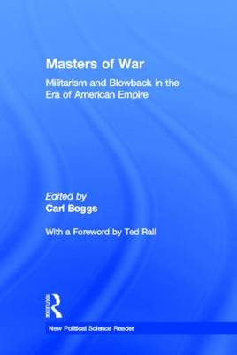 Masters of War: Militarism and Blowback in the Era of American Empire - New Political Science Reader (Hardback)