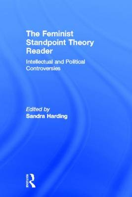 The Feminist Standpoint Theory Reader: Intellectual and Political Controversies (Hardback)