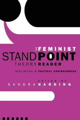 The Feminist Standpoint Theory Reader: Intellectual and Political Controversies (Paperback)