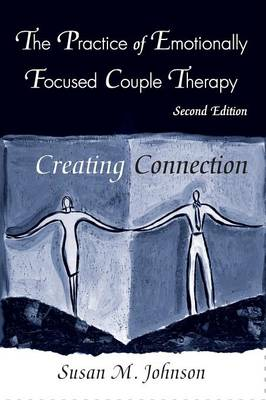 The Practice of Emotionally Focused Couple Therapy: Creating Connection (Paperback)