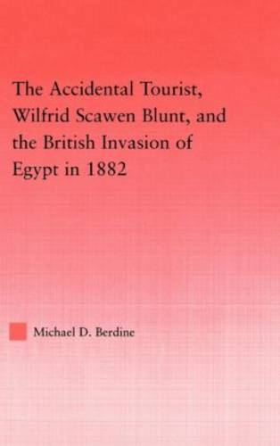 The Accidental Tourist, Wilfrid Scawen Blunt, and the British Invasion of Egypt in 1882 - Middle East Studies: History, Politics & Law (Hardback)