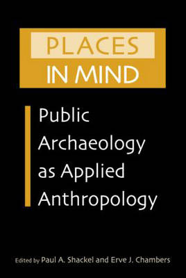 Places in Mind: Public Archaeology as Applied Anthropology (Paperback)