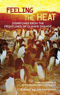 Feeling the Heat: Dispatches from the Front Lines of Climate Change (Hardback)