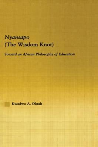 Nyansapo (The Wisdom Knot): Toward an African Philosophy of Education - African Studies (Hardback)