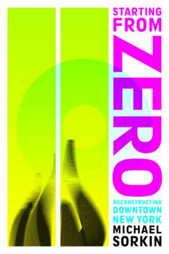 Starting From Zero: Reconstructing Downtown New York (Paperback)