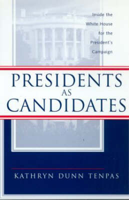 Presidents as Candidates: Inside the White House for the Presidential Campaign - Politics and Policy in American Institutions (Paperback)