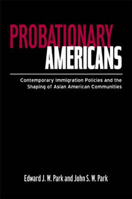 Probationary Americans: Contemporary Immigration Policies and the Shaping of Asian American Communities (Paperback)