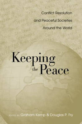 Keeping the Peace: Conflict Resolution and Peaceful Societies Around the World (Paperback)
