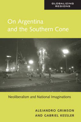 On Argentina and the Southern Cone: Neoliberalism and National Imaginations - Global Realities (Paperback)