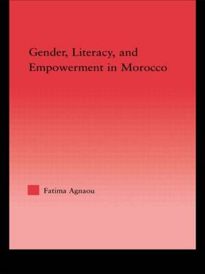 Gender, Literacy, and Empowerment in Morocco - Middle East Studies: History, Politics & Law (Hardback)