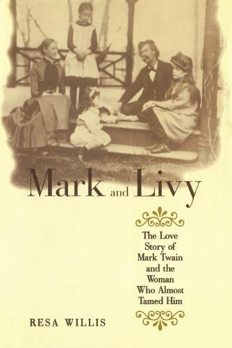 Mark and Livy: The Love Story of Mark Twain and the Woman Who Almost Tamed Him (Paperback)