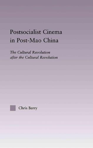 Postsocialist Cinema in Post-Mao China: The Cultural Revolution after the Cultural Revolution (Hardback)