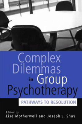 Complex Dilemmas in Group Therapy: Pathways to Resolution (Hardback)
