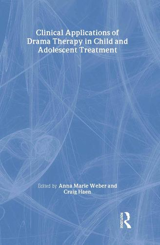 Clinical Applications of Drama Therapy in Child and Adolescent Treatment (Hardback)