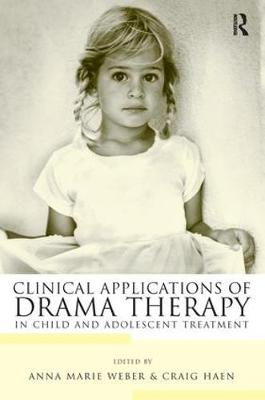 Clinical Applications of Drama Therapy in Child and Adolescent Treatment (Paperback)