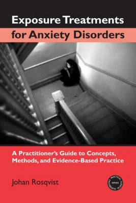 Exposure Treatments for Anxiety Disorders: A Practitioner's Guide to Concepts, Methods, and Evidence-Based Practice - Practical Clinical Guidebooks (Hardback)