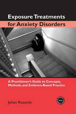 Exposure Treatments for Anxiety Disorders: A Practitioner's Guide to Concepts, Methods, and Evidence-Based Practice - Practical Clinical Guidebooks (Paperback)