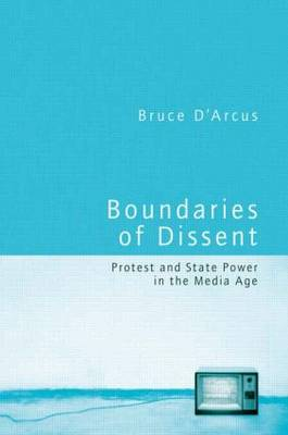 Boundaries of Dissent: Protest and State Power in the Media Age (Hardback)