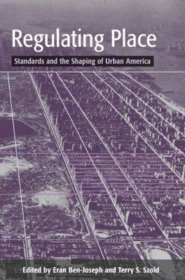 Regulating Place: Standards and the Shaping of Urban America (Paperback)