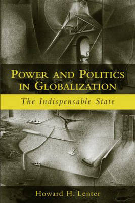 Power and Politics in Globalization: The Indispensable State (Paperback)