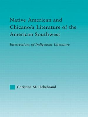 Native American and Chicano/a Literature of the American Southwest: Intersections of Indigenous Literatures - Indigenous Peoples and Politics (Hardback)