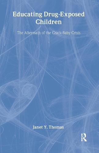 Educating Drug-Exposed Children: The Aftermath of the Crack-Baby Crisis (Hardback)