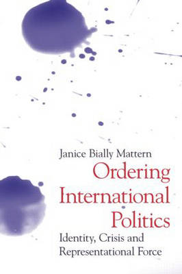 Ordering International Politics: Identity, Crisis and Representational Force (Paperback)