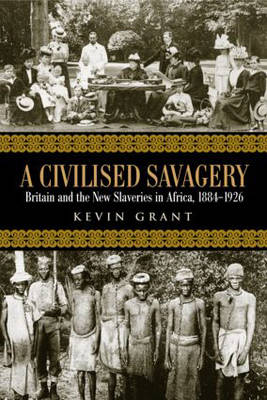 A Civilised Savagery: Britain and the New Slaveries in Africa, 1884-1926 (Paperback)