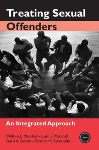 Treating Sexual Offenders: An Integrated Approach - Practical Clinical Guidebooks (Paperback)