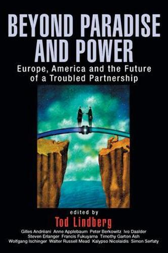 Beyond Paradise and Power: Europe, America, and the Future of a Troubled Partnership (Paperback)