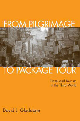 From Pilgrimage to Package Tour: Travel and Tourism in the Third World (Paperback)