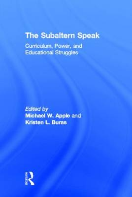 The Subaltern Speak: Curriculum, Power, and Educational Struggles (Hardback)