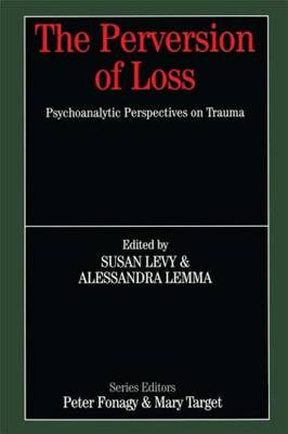 The Perversion of Loss: Psychoanalytic Perspectives on Trauma (Paperback)