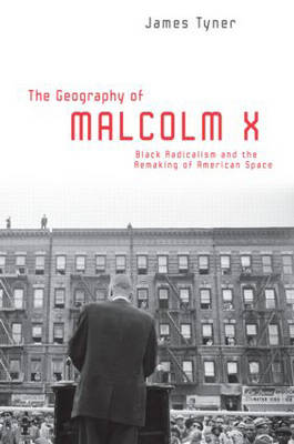 The Geography of Malcolm X: Black Radicalism and the Remaking of American Space (Paperback)