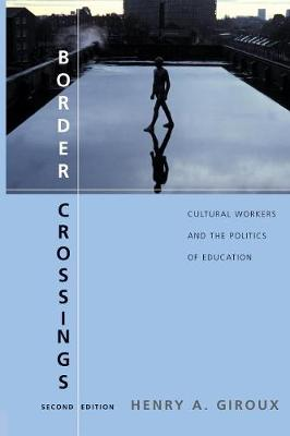 Border Crossings: Cultural Workers and the Politics of Education (Paperback)