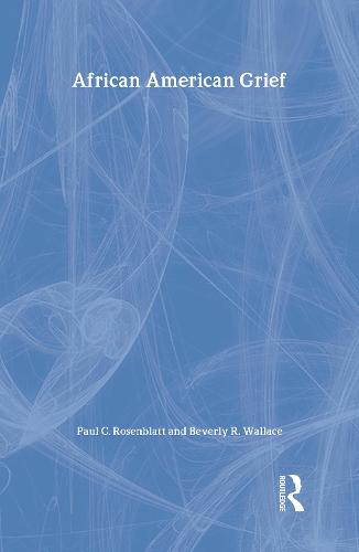 African American Grief - Series in Death, Dying, and Bereavement (Hardback)