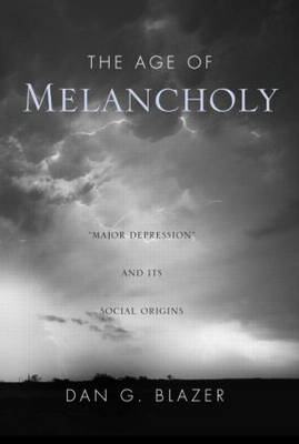 "The Age of Melancholy: ""Major Depression"" and its Social Origin (Hardback)"