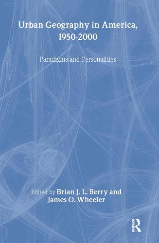 Urban Geography in America, 1950-2000: Paradigms and Personalities (Hardback)