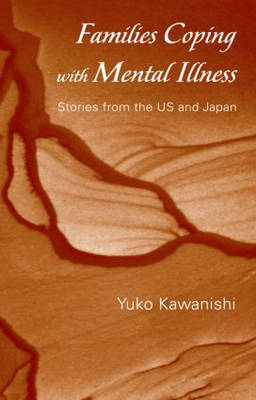 Families Coping with Mental Illness: Stories from the US and Japan (Hardback)